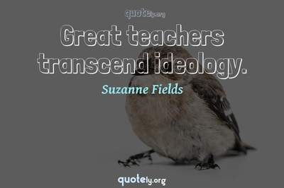 Photo Quote of Great teachers transcend ideology.