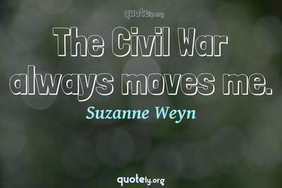 Photo Quote of The Civil War always moves me.