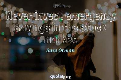 Photo Quote of Never invest emergency savings in the stock market.