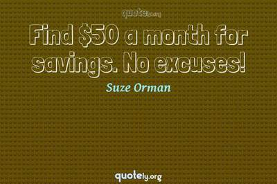 Photo Quote of Find $50 a month for savings. No excuses!