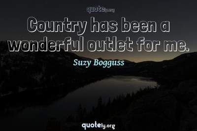 Photo Quote of Country has been a wonderful outlet for me.