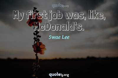 Photo Quote of My first job was, like, McDonald's.