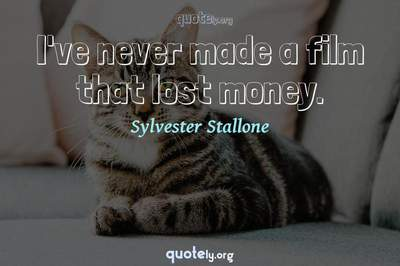 Photo Quote of I've never made a film that lost money.