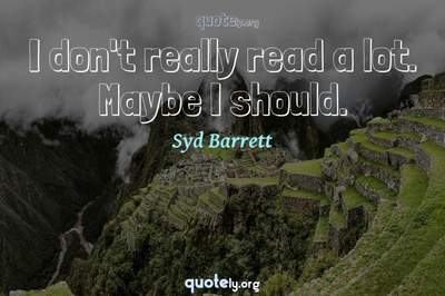 Photo Quote of I don't really read a lot. Maybe I should.