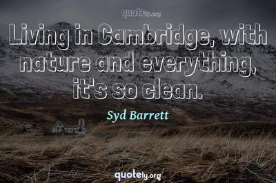Photo Quote of Living in Cambridge, with nature and everything, it's so clean.