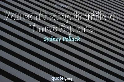 Photo Quote of You can't stop traffic on Times Square.