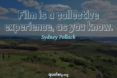 Photo Quote of Film is a collective experience, as you know.