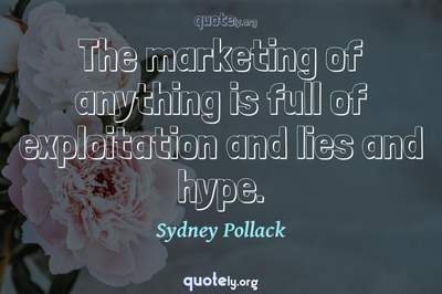 Photo Quote of The marketing of anything is full of exploitation and lies and hype.