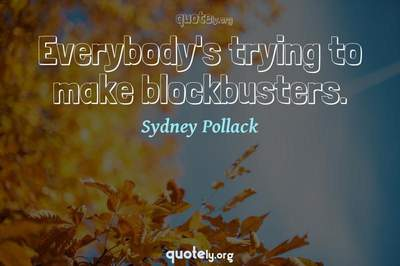Photo Quote of Everybody's trying to make blockbusters.