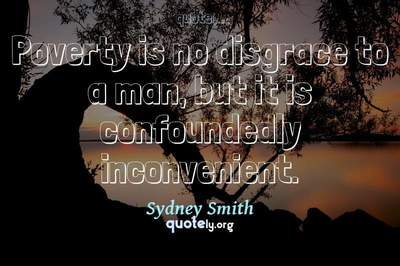 Photo Quote of Poverty is no disgrace to a man, but it is confoundedly inconvenient.
