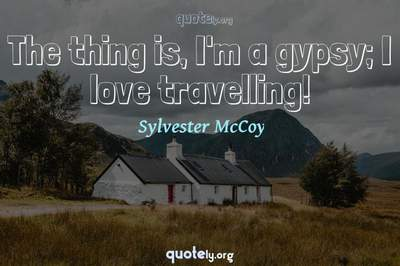 Photo Quote of The thing is, I'm a gypsy; I love travelling!