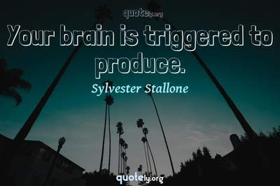 Photo Quote of Your brain is triggered to produce.