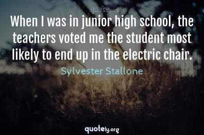 Photo Quote of When I was in junior high school, the teachers voted me the student most likely to end up in the electric chair.