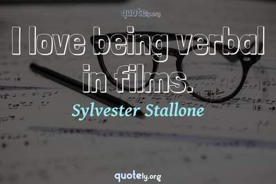 Photo Quote of I love being verbal in films.