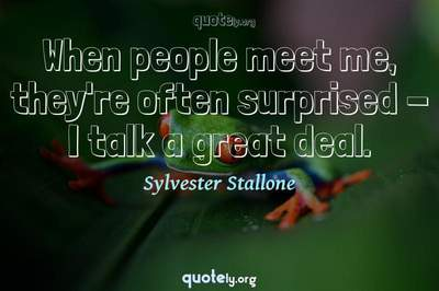 Photo Quote of When people meet me, they're often surprised - I talk a great deal.