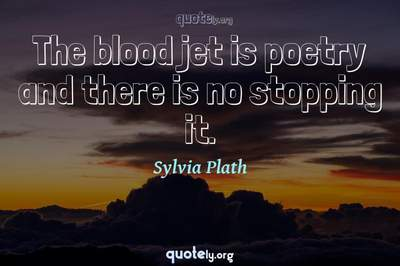 Photo Quote of The blood jet is poetry and there is no stopping it.