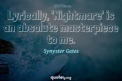 Photo Quote of Lyrically, 'Nightmare' is an absolute masterpiece to me.