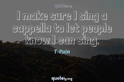 Photo Quote of I make sure I sing a cappella to let people know I can sing.