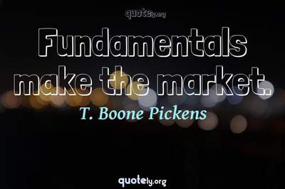 Photo Quote of Fundamentals make the market.