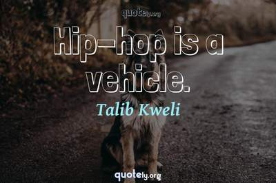 Photo Quote of Hip-hop is a vehicle.