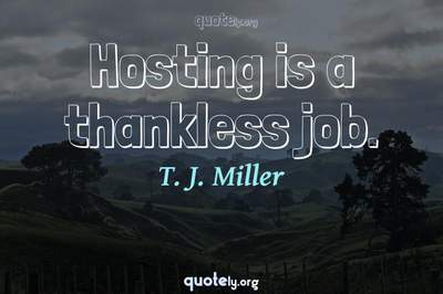Photo Quote of Hosting is a thankless job.