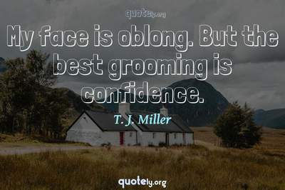 Photo Quote of My face is oblong. But the best grooming is confidence.