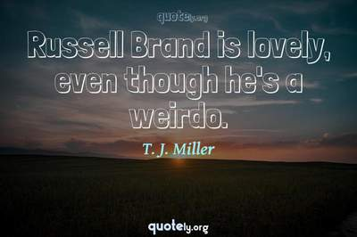 Photo Quote of Russell Brand is lovely, even though he's a weirdo.