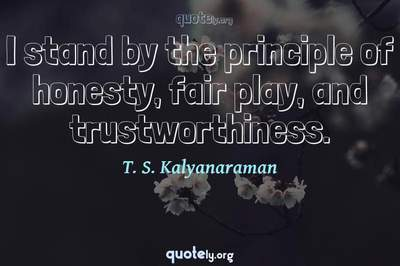 Photo Quote of I stand by the principle of honesty, fair play, and trustworthiness.