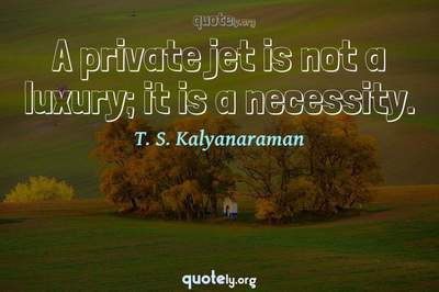 Photo Quote of A private jet is not a luxury; it is a necessity.