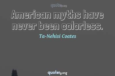 Photo Quote of American myths have never been colorless.
