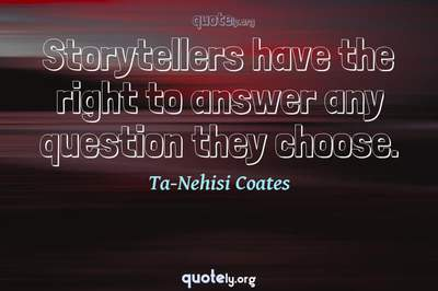 Photo Quote of Storytellers have the right to answer any question they choose.