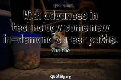 Photo Quote of With advances in technology come new in-demand career paths.