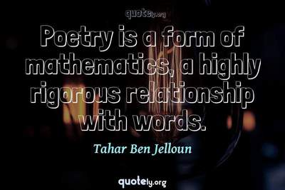 Photo Quote of Poetry is a form of mathematics, a highly rigorous relationship with words.