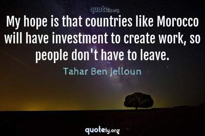Photo Quote of My hope is that countries like Morocco will have investment to create work, so people don't have to leave.