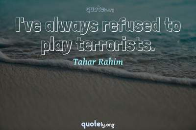Photo Quote of I've always refused to play terrorists.