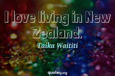Photo Quote of I love living in New Zealand.
