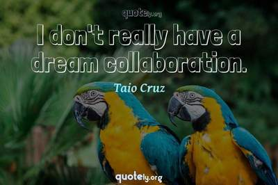 Photo Quote of I don't really have a dream collaboration.