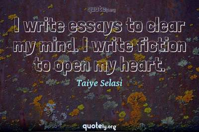 Photo Quote of I write essays to clear my mind. I write fiction to open my heart.