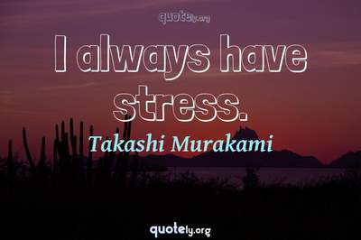 Photo Quote of I always have stress.