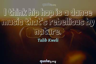 Photo Quote of I think hip hop is a dance music that's rebellious by nature.