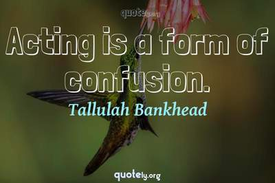 Photo Quote of Acting is a form of confusion.