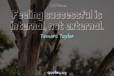 Photo Quote of Feeling successful is internal, not external.