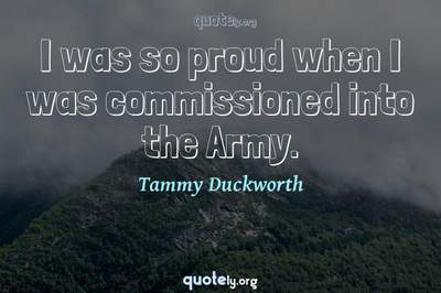 Photo Quote of I was so proud when I was commissioned into the Army.