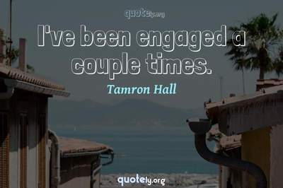 Photo Quote of I've been engaged a couple times.