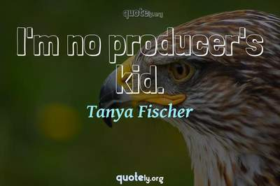 Photo Quote of I'm no producer's kid.