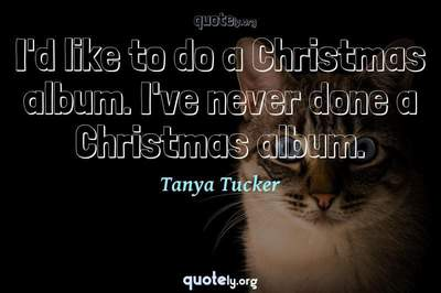 Photo Quote of I'd like to do a Christmas album. I've never done a Christmas album.