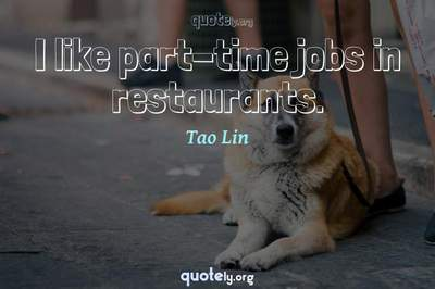 Photo Quote of I like part-time jobs in restaurants.