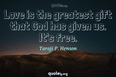 Photo Quote of Love is the greatest gift that God has given us. It's free.