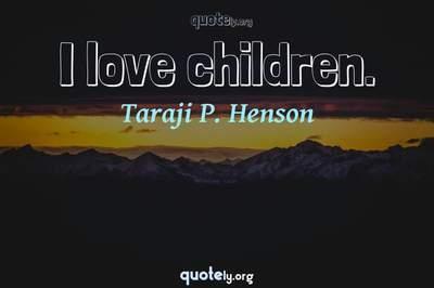 Photo Quote of I love children.