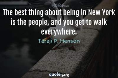 Photo Quote of The best thing about being in New York is the people, and you get to walk everywhere.